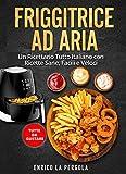 FRIGGITRICE AD ARIA: Un Ricettario Tutto Italiano con Ricette Sane, Facili e Veloci. Tutte da gustare