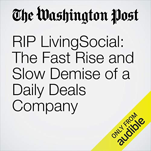 RIP LivingSocial: The Fast Rise and Slow Demise of a Daily Deals Company copertina