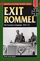 Exit Rommel: The Tunisian Campaign, 1942-43 (Stackpole Military History)