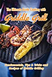 The Ultimate Guide Cooking with Griddle Grill: Fundamentals, Tips & Tricks and Recipes of Griddle Grilling: Outdoor Gas Griddle Grill Cookbook