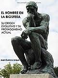 EL HOMBRE EN LA BIOSFERA: SU ORIGEN EVOLUTIVO Y SU PROTAGONISMO ACTUAL