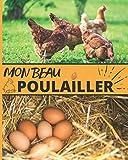 Mon Beau Poulailler: Carnet à remplir pour le suivi de votre poulailler : Récolte des œufs | Soin des poules | Entretien du poulailler | Achat de matériel