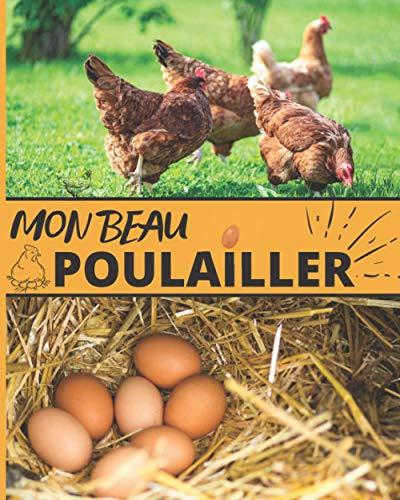 Mon Beau Poulailler: Carnet à remplir pour le suivi de...