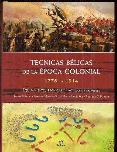TECNICAS BELICAS DE LA EPOCA COLONIAL 1176-1914. EQUIPAMIENTO, TECNICAS Y TACTICAS DE COMBATE