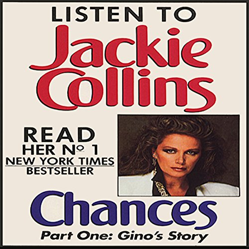 Chances, Part 1     Gino's Story              By:                                                                                                                                 Jackie Collins                               Narrated by:                                                                                                                                 Jackie Collins                      Length: 2 hrs and 38 mins     49 ratings     Overall 4.2