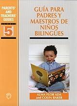 Guía para padres y maestros de niños bilingües (Spanish Edition)