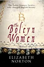 The Boleyn Women: The Tudor Femmes Fatales Who Changed English History