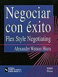 Negociar con éxito: Flex style negotiating (Management-Herramientas GRH)