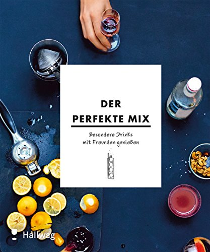 Der perfekte Mix: Besondere Drinks mit Freunden genießen (Hallwag Allgemeine Einführungen)