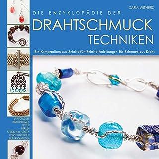 Die Enzyklopädie der Drahtschmuck Techniken: Ein Kompendium aus Schritt-für-Schritt-Anleitungen für Schmuck aus Draht