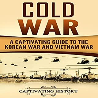 Cold War: A Captivating Guide to the Korean War and Vietnam War                   By:                                                                                                                                 Captivating History                               Narrated by:                                                                                                                                 Duke Holm                      Length: 4 hrs and 45 mins     26 ratings     Overall 4.9