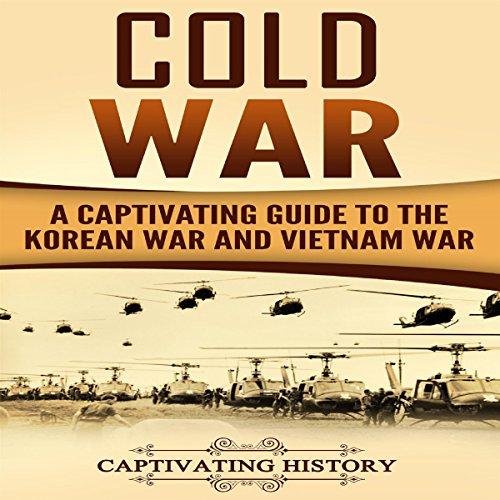 Cold War: A Captivating Guide to the Korean War and Vietnam War Titelbild