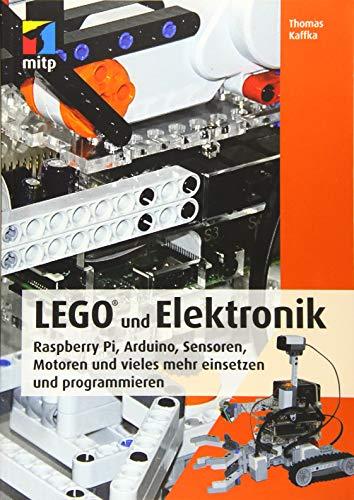 LEGO® und Elektronik: Raspberry Pi, Arduino, Sensoren, Motoren und vieles mehr einsetzen und programmieren (mitp Professional)