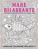 Mare Rilassante - Libro da colorare per adulti - Pesce inquietante, meduse, delfini, stelle marine, altro