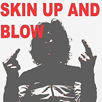 Skin up and Blow
