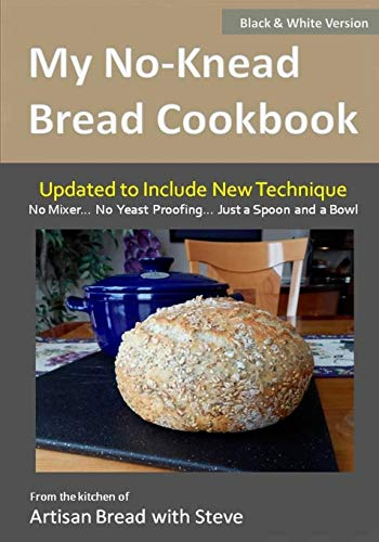 My No-Knead Bread Cookbook (B&W Version): From the Kitchen of Artisan Bread with Steve