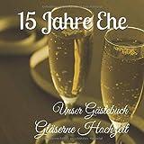 15 JAHRE EHE Unser Gästebuch : Gläserne Hochzeit: Ein schöner Rahmen pro Seite für eine...