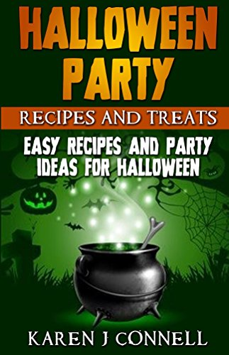 Halloween Party Recipes and Treats: Easy Recipes and Party Ideas for Halloween by [Karen Connell]