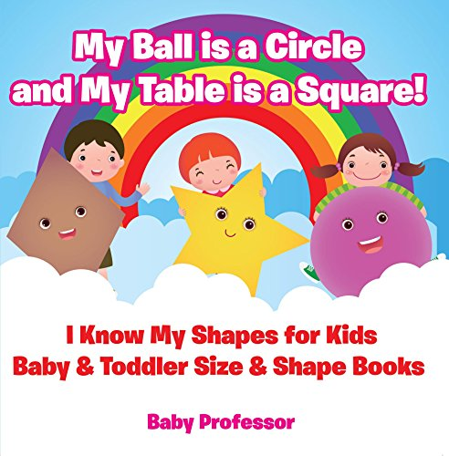 My Ball is a Circle and My Table is a Square! I Know My Shapes for Kids - Baby & Toddler Size & Shape Books (English Edition)