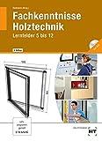 Fachkenntnisse Holztechnik Lernfelder 5 bis 12 - Henner Behre
