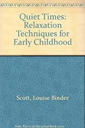 Quiet Times: Relaxation Techniques for Early Childhood (Finger plays and rhymes): Louise Binder Scott