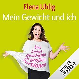 Mein Gewicht und ich: Eine Liebesgeschichte in großen Portionen                   Autor:                                                                                                                                 Elena Uhlig                               Sprecher:                                                                                                                                 Elena Uhlig                      Spieldauer: 6 Std. und 43 Min.     144 Bewertungen     Gesamt 3,9