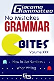 No Mistakes Grammar Bites, Volume XXX: How to Use Numbers When Writing (English Edition)