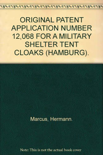 ORIGINAL PATENT APPLICATION NUMBER 12,068 FOR A MILITARY SHELTER TENT CLOAKS (HAMBURG).