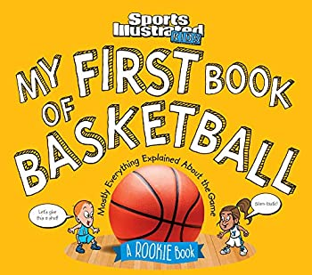 My First Book of Basketball  A Rookie Book  A Sports Illustrated Kids Book   Sports Illustrated Kids Rookie Books