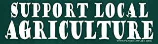 Support Local Agriculture – Farming Bumper Sticker / Decal (11.25