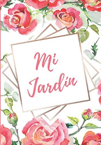 MI JARDÍN: DIARIO DE JARDINERÍA   LLEVA UN REGISTRO DE CADA PLANTA...