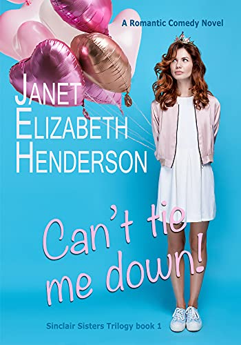 Can't Tie Me Down!: Romantic Comedy (Sinclair Sisters Trilogy Book 1) by [Janet Elizabeth Henderson]