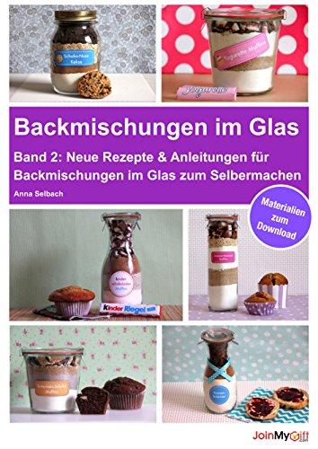 Backmischungen im Glas - Band 2: Neue Rezepte & Anleitungen für Backmischungen im Glas zum Selbermachen - inkl. Materialien zum Download