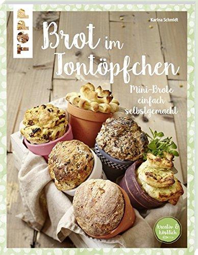 Brot im Tontöpfchen (kreativ & köstlich): Mini-Brote einfach selbstgemacht