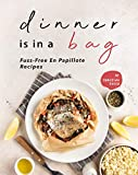 Dinner is in a Bag: Fuss-Free En Papillote Recipes (English Edition)...