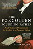 Image of The Forgotten Founding Father: Noah Webster's Obsession and the Creation of an American Culture