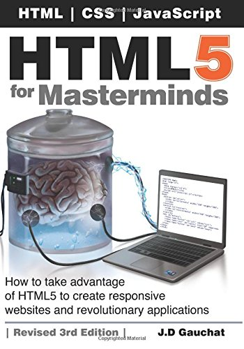 HTML5 for Masterminds, 3rd Edition: How to take advantage of HTML5 to create responsive websites and revolutionary applications