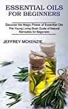 Essential Oils for Beginners: The Young Living Book Guide of Natural Remedies for Beginners (Discover the Magic Power of Essential Oils)