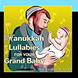 Hanukkah Lullabies For Your Grand Baby by The Temple Players