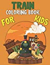 Train Coloring Book For Kids: Coloring Pages Trains Wagons And Locomotive Relaxing For Kids Toddlers and Preschoolers Vehicle Constructions