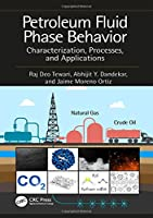 Petroleum Fluid Phase Behavior: Characterization, Processes, and Applications (Emerging Trends and Technologies in Petroleum Engineering)