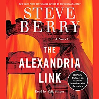 The Alexandria Link     A Novel              Written by:                                                                                                                                 Steve Berry                               Narrated by:                                                                                                                                 Erik Singer                      Length: 6 hrs and 27 mins     Not rated yet     Overall 0.0