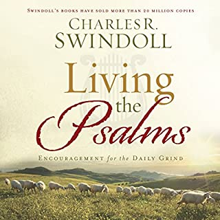 Living the Psalms     Encouragement for the Daily Grind              By:                                                                                                                                 Charles R. Swindoll                               Narrated by:                                                                                                                                 Jon Gauger                      Length: 9 hrs and 49 mins     41 ratings     Overall 4.7