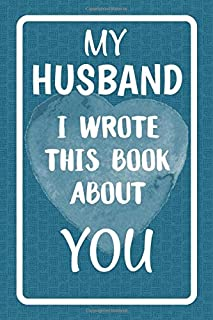 My Husband I Wrote This Book About You: Fill In The Blank Book For What You Love About Your Husband. Perfect For Your Husb...