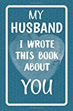 My Husband I Wrote This Book About You: Fill In The Blank Book For What You Love About Your Husband. Perfect For Your Husband's Birthday, Wedding ... Or Just To Show Your Husband You Love Him!