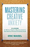 Image of Mastering Creative Anxiety: 24 Lessons for Writers, Painters, Musicians, and Actors from America's Foremost Creativity Coach