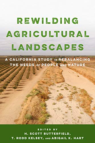 Compare Textbook Prices for Rewilding Agricultural Landscapes: A California Study in Rebalancing the Needs of People and Nature  ISBN 9781642831269 by Butterfield, H. Scott,Kelsey, T. Rodd,Hart, Abigail K.