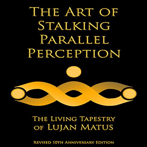 The Art of Stalking Parallel Perception: Revised 10th Anniversary Edition: The Living Tapestry of Lujan Matus cover art