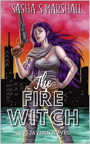The Fire Witch: A Zvi Jayden Novel by [Sasha Marshall]