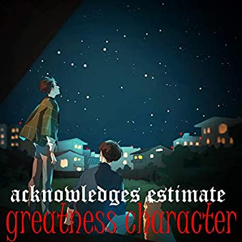 Acknowledges Estimate Greatness Character